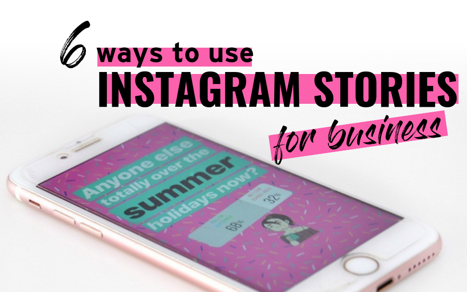 6 Ways To Use Instagram Stories For Business
