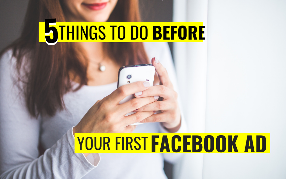 5 Things You Need To Do BEFORE Running A Facebook Ad
