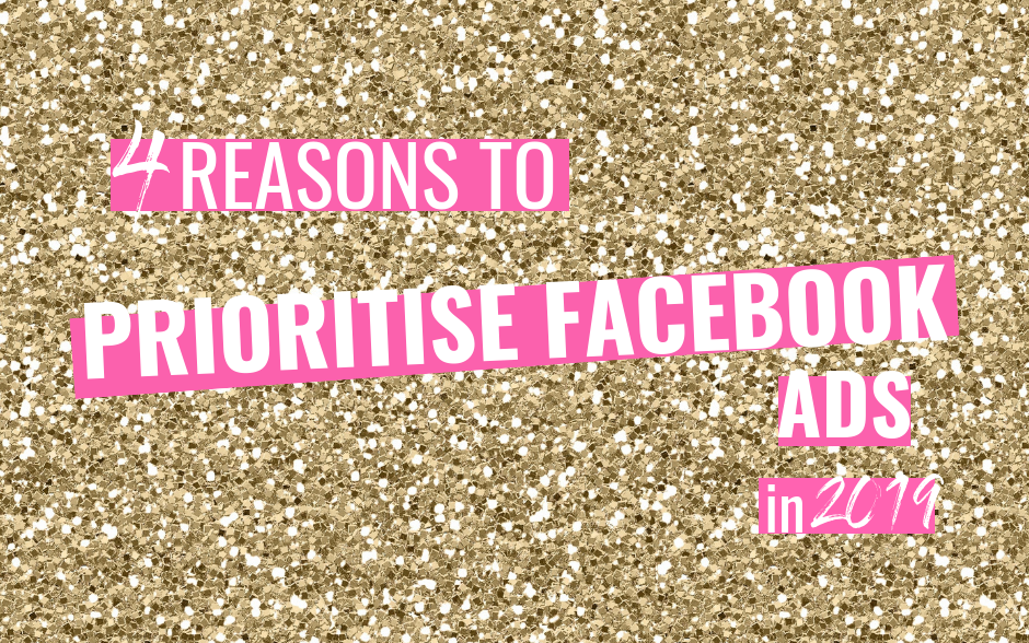 4 Reasons You Should Be Using Facebook Ads For Your Small Business In 2019