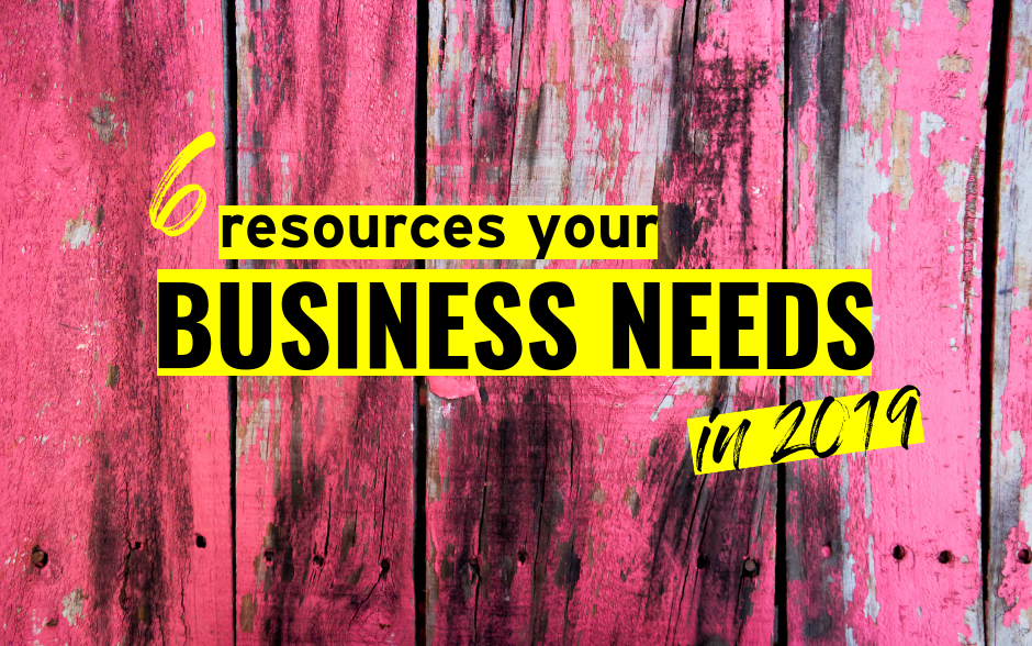 6 Resources Your Business Needs in 2019