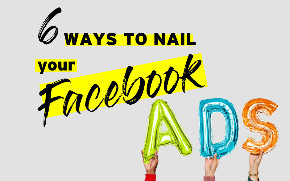 6 Tips To Help You Nail Your Facebook Ads